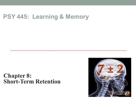 PSY 445: Learning & Memory Chapter 8: Short-Term Retention.