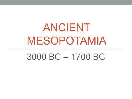 ANCIENT MESOPOTAMIA 3000 BC – 1700 BC. The Fertile Crescent The Fertile Crescent is in the modern day Middle East. It includes Kuwait, Iraq, and Syria.
