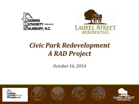 Civic Park Redevelopment A RAD Project October 16, 2014.