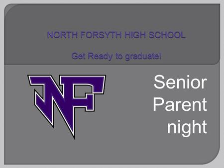 Senior Parent night. A tool created for you! If you would like to follow along with our presentation on your personal device, our Get Ready to Graduate.