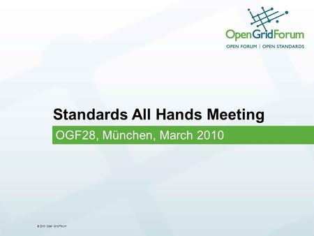 © 2010 Open Grid Forum Standards All Hands Meeting OGF28, München, March 2010.