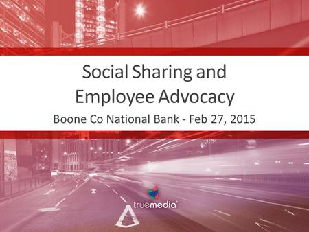 Social Sharing and Employee Advocacy Boone Co National Bank - Feb 27, 2015.