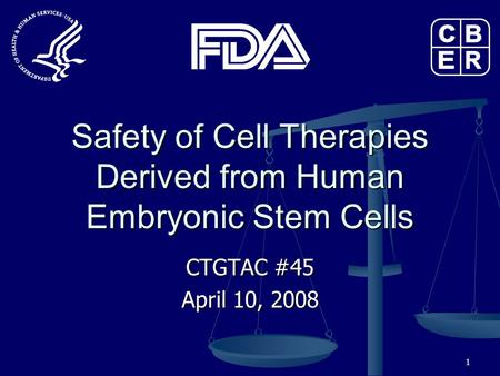 1 Safety of Cell Therapies Derived from Human Embryonic Stem Cells CTGTAC #45 April 10, 2008.