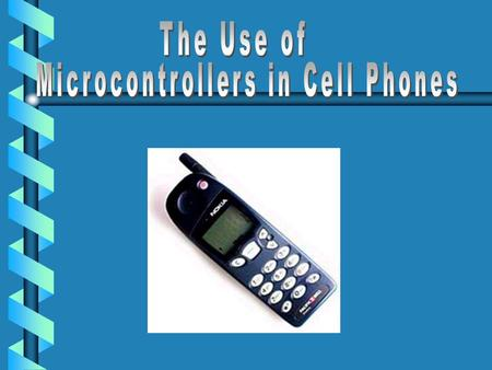 Among the first devices to use microcontrollers. Need for microcontrollers in cell phones increase steadily. Very sophisticated radio.