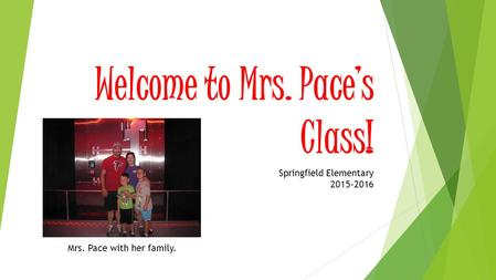 Welcome to Mrs. Pace's Class! Springfield Elementary 2015-2016 Mrs. Pace with her family.