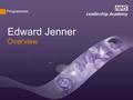 Programmes Overview Edward Jenner. Enrolments 10,244 Completed 174 6/1/2014.