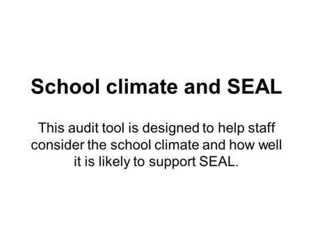 This audit tool is designed to help staff consider the school climate and how well it is likely to support SEAL. School climate and SEAL.