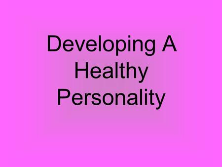 Developing A Healthy Personality. To belong is to feel a part of the group, to feel accepted, to feel safe & secure. But many children, teenagers, & even.