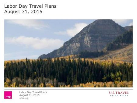 Labor Day Travel Plans August 31, 2015 © TNS 2015 Labor Day Travel Plans August 31, 2015.