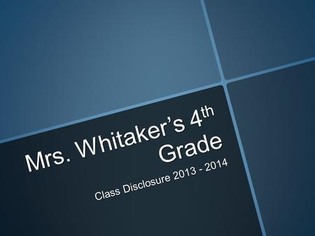 Mrs. Whitaker's 4 th Grade Class Disclosure 2013 - 2014.
