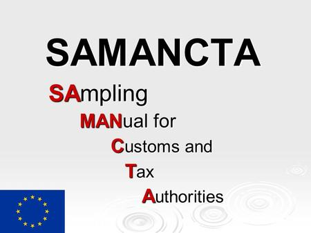 SAMANCTA SAmpling MANual for C ustoms and T ax T ax A uthorities.