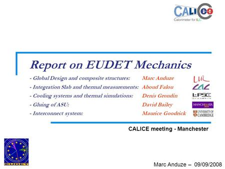 Marc Anduze – 09/09/2008 Report on EUDET Mechanics - Global Design and composite structures: Marc Anduze - Integration Slab and thermal measurements: Aboud.