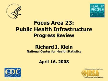 Focus Area 23: Public Health Infrastructure Progress Review Richard J. Klein National Center for Health Statistics April 16, 2008.