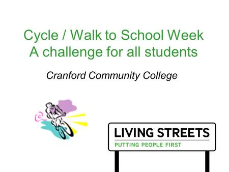 Cycle / Walk to School Week A challenge for all students Cranford Community College.