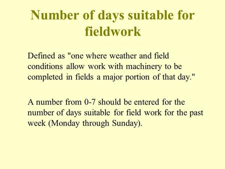 Number of days suitable for fieldwork Defined as one where weather and field conditions allow work with machinery to be completed in fields a major portion.