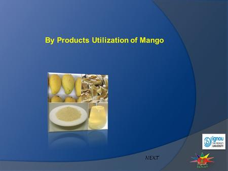 By Products Utilization of Mango NEXT. Mango consist of between 33- 85% edible pulp, with 9-40% inedible kernel and 7-24% inedible peel. By Products Utilization.