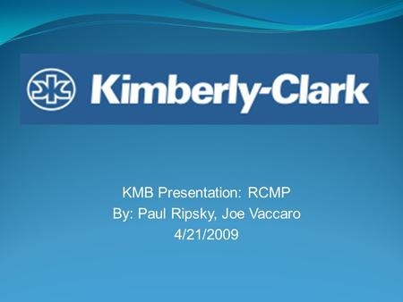 KMB Presentation: RCMP By: Paul Ripsky, Joe Vaccaro 4/21/2009.