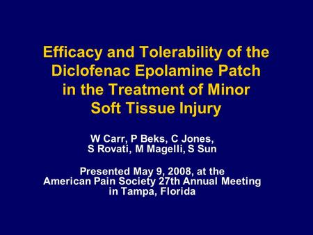 Efficacy and Tolerability of the Diclofenac Epolamine Patch in the Treatment of Minor Soft Tissue Injury W Carr, P Beks, C Jones, S Rovati, M Magelli,