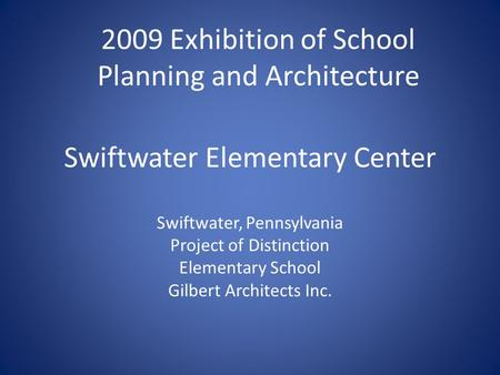 Swiftwater Elementary Center Swiftwater, Pennsylvania Project of Distinction Elementary School Gilbert Architects Inc. 2009 Exhibition of School Planning.
