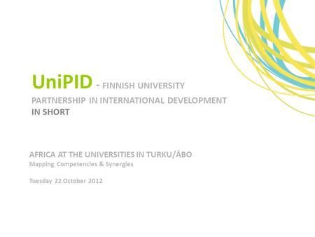 UniPID - FINNISH UNIVERSITY PARTNERSHIP IN INTERNATIONAL DEVELOPMENT IN SHORT AFRICA AT THE UNIVERSITIES IN TURKU/ÅBO Mapping Competencies & Synergies.