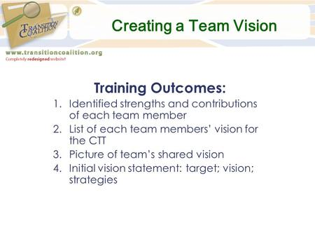 Creating a Team Vision Training Outcomes: 1.Identified strengths and contributions of each team member 2.List of each team members' vision for the CTT.