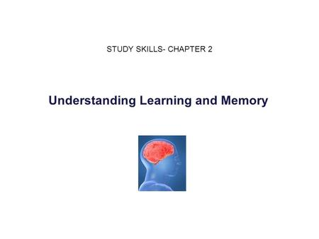 Understanding Learning and Memory STUDY SKILLS- CHAPTER 2.