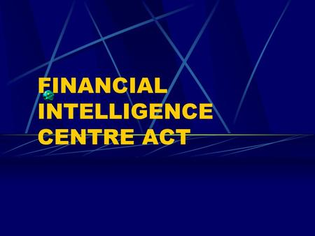 "FINANCIAL INTELLIGENCE CENTRE ACT. Defining Money Laundering United Nations Definition ""...any act or attempted act to disguise the source of money or."