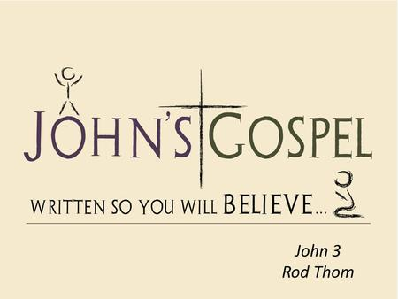 "John 3 Rod Thom. ""I Tell You the Truth!"" ""It doesn't matter who you are or what you have done, you must be born again!"