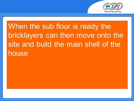 When the sub floor is ready the bricklayers can then move onto the site and build the main shell of the house.