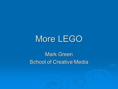 More LEGO Mark Green School of Creative Media. Introduction  Now that we know the basics its time to look at putting some robots (or toys) together 