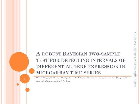 A ROBUST B AYESIAN TWO - SAMPLE TEST FOR DETECTING INTERVALS OF DIFFERENTIAL GENE EXPRESSION IN MICROARRAY TIME SERIES Oliver Stegle, Katherine Denby,