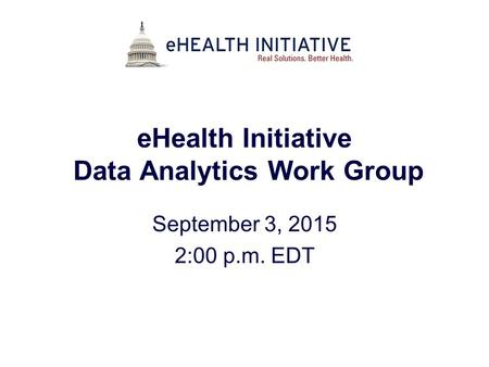 EHealth Initiative Data Analytics Work Group September 3, 2015 2:00 p.m. EDT.