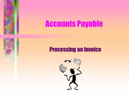 Accounts Payable Processing an Invoice. Invoice received from vendor into Accounts Payable.