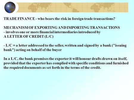 TRADE FINANCE - who bears the risk in foreign trade transactions? MECHANISM OF EXPORTING AND IMPORTING TRANSACTIONS - involves one or more financial intermediaries.