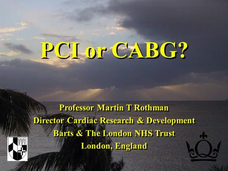 Professor Martin T Rothman Director Cardiac Research & Development Barts & The London NHS Trust London, England Professor Martin T Rothman Director Cardiac.