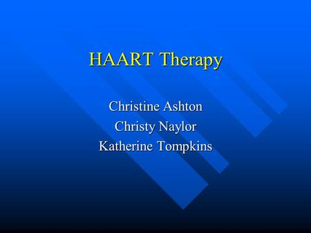 HAART Therapy Christine Ashton Christy Naylor Katherine Tompkins.