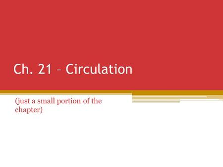 Ch. 21 – Circulation (just a small portion of the chapter)
