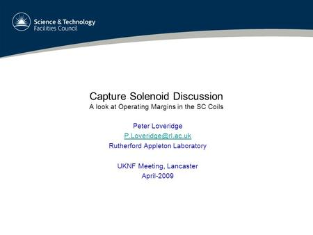 Capture Solenoid Discussion A look at Operating Margins in the SC Coils Peter Loveridge Rutherford Appleton Laboratory UKNF Meeting,