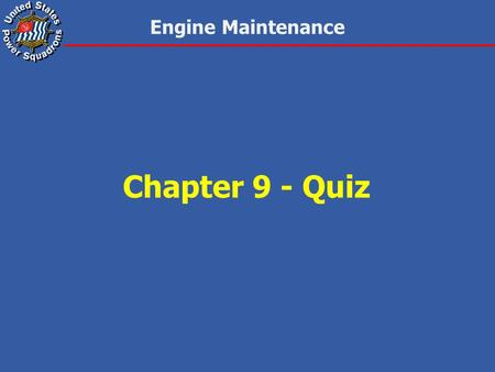 Engine Maintenance Chapter 9 - Quiz. Engine Maintenance 1.All boats are steered: a.from the bow similar to an automobile. b.by deflecting the flow of.