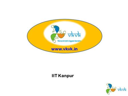 "Www.vkvk.in IIT Kanpur. About vKVK…  Developed under project ""agropedia""  Utilizes the available IT infrastructure for providing agricultural information."