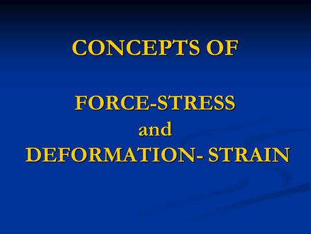 CONCEPTS OF FORCE-STRESS and DEFORMATION- STRAIN.