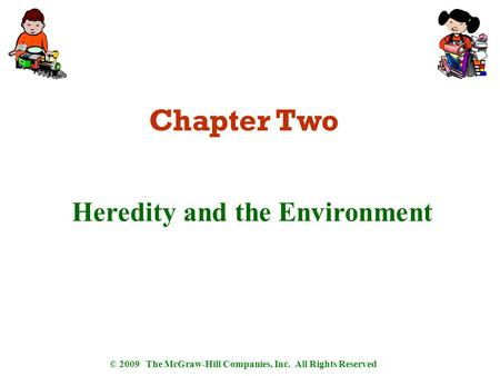 © 2009 The McGraw-Hill Companies, Inc. All Rights Reserved Chapter Two Heredity and the Environment.