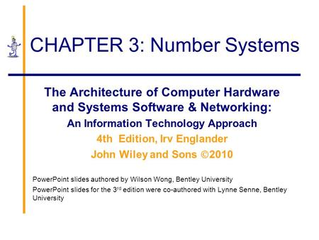 CHAPTER 3: Number Systems The Architecture of Computer Hardware and Systems Software & Networking: An Information Technology Approach 4th Edition, Irv.