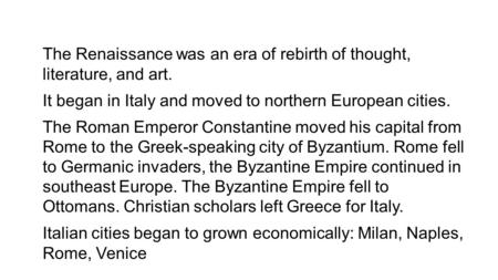 The Renaissance was an era of rebirth of thought, literature, and art. It began in Italy and moved to northern European cities. The Roman Emperor Constantine.