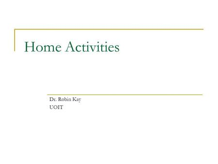 Home Activities Dr. Robin Kay UOIT. Giving Home Activities Typical pattern:  Assign 10-30 questions from textbook  Even number questions (with no answers)