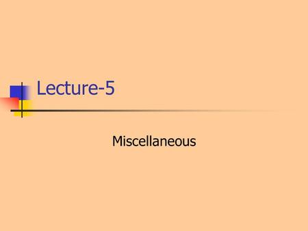 Lecture-5 Miscellaneous. Random Numbers Can use 'rand()' function declared in the stdlib.h header file The seed for random number generation can be set.