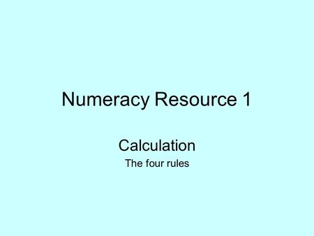 Numeracy Resource 1 Calculation The four rules. Where to find Click on the link below www.rkl.org.uk/llu/user_standard_ex.asp Click on the task: number.