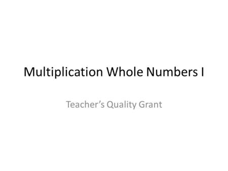 Multiplication Whole Numbers I Teacher's Quality Grant.