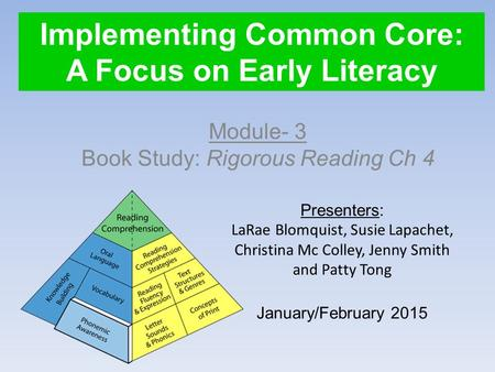 Implementing Common Core: A Focus on Early Literacy Module- 3 Book Study: Rigorous Reading Ch 4 Presenters: LaRae Blomquist, Susie Lapachet, Christina.