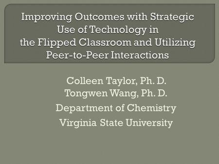 Colleen Taylor, Ph. D. Tongwen Wang, Ph. D. Department of Chemistry Virginia State University.